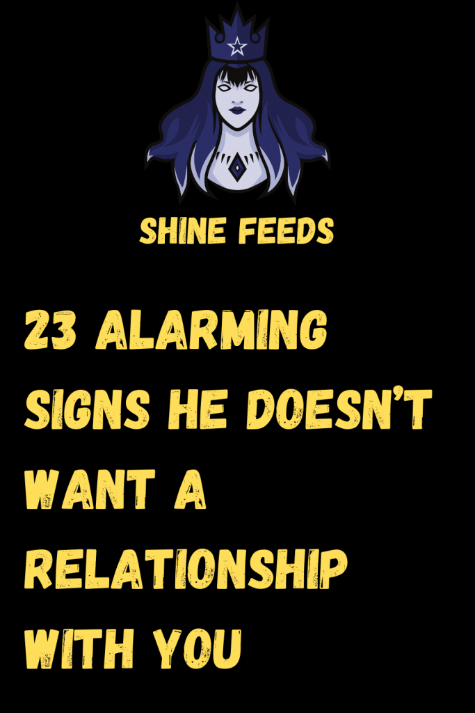 23 Alarming Signs He Doesnt Want A Relationship With You